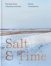 Salt & Time - Recipes from a Russian kitchen ebook by Alissa Timoshkina
