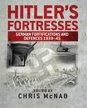 Hitler's Fortresses - German Fortifications and Defences 1939–45 ebook by Chris McNab