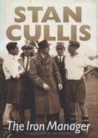 Stan Cullis - The Iron Manager ebook by Jim Holden