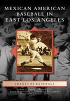 Mexican American Baseball in East Los Angeles ebook by Richard A. Santillán, Richard Peña, Teresa M. Santillán,...