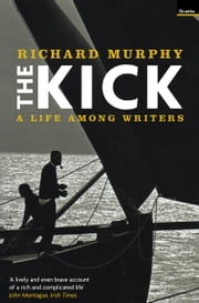 The Kick - A Life Among Writers 電子書籍 by Richard Murphy