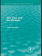 The True and the Evident (Routledge Revivals) ebook by Franz Brentano