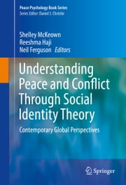 Understanding Peace and Conflict Through Social Identity Theory - Contemporary Global Perspectives ebook by Shelley McKeown,Reeshma Haji,Neil Ferguson