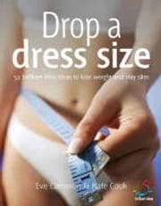 Drop a dress size - 52 brilliant little ideas to lose weight and stay slim ebook by Eve Cameron,Kate Cook