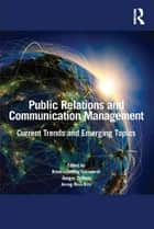 Public Relations and Communication Management - Current Trends and Emerging Topics eBook by Krishnamurthy Sriramesh, Ansgar Zerfass, Jeong-Nam Kim