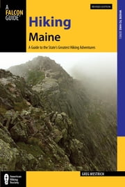 Hiking Maine - A Guide to the State's Greatest Hiking Adventures ebook by Greg Westrich