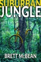 Suburban Jungle ebook by Brett McBean