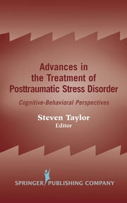 Advances in the Treatment of Posttraumatic Stress Disorder - Cognitive-Behavioral Perspectives ebook by Steven Taylor, PhD, ABPP