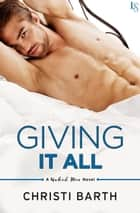 Giving It All - A Naked Men Novel eBook par Christi Barth