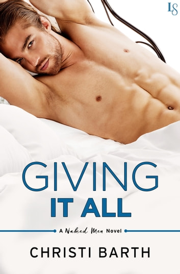Giving It All - A Naked Men Novel ebook by Christi Barth