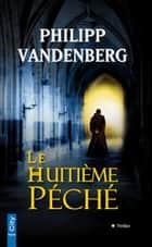 Le huitième péché ebook by Philipp Vandenberg