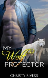 My Wolf Protector - Shifters Ranch BBW Paranormal Romance, #2 ebook by Christy Rivers