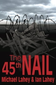 The 45th Nail ebook by Michael Lahey,Ian Lahey