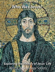 Who Was Jesus? Exploring the History of Jesus' Life ebook by Biblical Archaeology Society