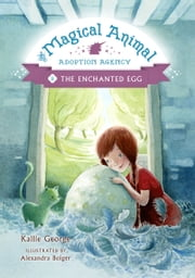 The Magical Animal Adoption Agency, Book 2: The Enchanted Egg ebook by Kallie George