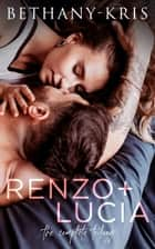Renzo + Lucia: The Complete Trilogy ebook by Bethany-Kris