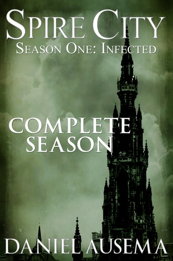 Spire City, Season One: Infected ebook by Daniel Ausema
