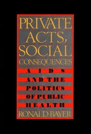 Private Acts, Social Consequences ebook by Ronald Bayer