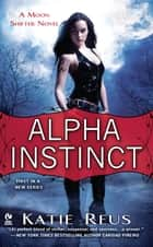 Alpha Instinct ebook by Katie Reus