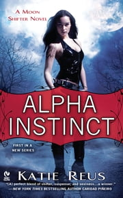 Alpha Instinct - A Moon Shifter Novel ebook by Katie Reus