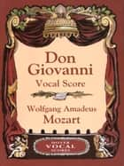 Don Giovanni Vocal Score ebook by Wolfgang Amadeus Mozart