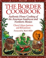 Border Cookbook - Authentic Home Cooking of the American Southwest and Northern Mexico ebook by Cheryl Alters Jamison,Bill Jamison