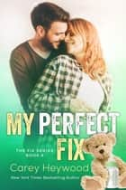My Perfect Fix - The Fix Series, #4 ebook by