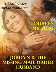 Jordyn & the Missing Mail Order Husband: A Mail Order Bride Romance ebook by Doreen Milstead