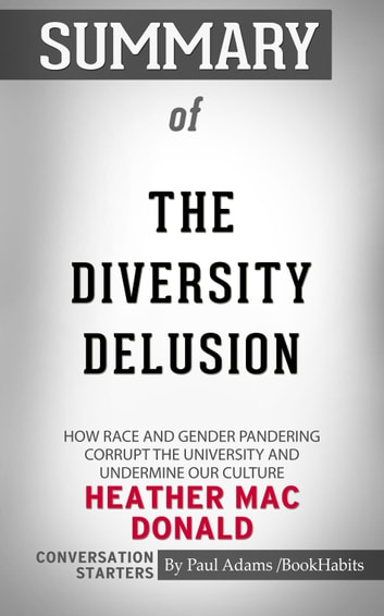 Summary of The Diversity Delusion: How Race and Gender Pandering Corrupt the University and Undermine Our Culture eBook by Paul Adams