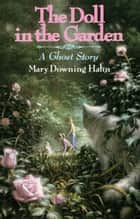 The Doll in the Garden - A Ghost Story ebook by Mary Downing Hahn