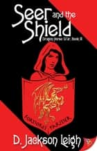 Seer and the Shield ebook by D. Jackson Leigh