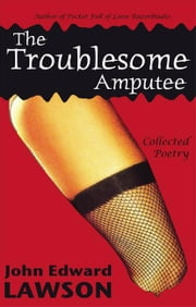 The Troublesome Amputee ebook by Lawson, John, Edward
