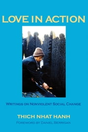 Love in Action - Writings on Nonviolent Social Change ebook by Thich Nhat Hanh, Daniel Berrigan