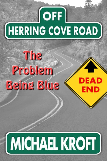 Off Herring Cove Road: The Problem Being Blue - Herring Cove Road, #3 ebook by Michael Kroft