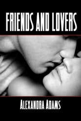 Friends And Lovers ebook by Alexandra Adams