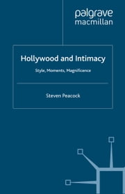 Hollywood and Intimacy - Style, Moments, Magnificence ebook by S. Peacock