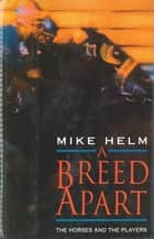 A Breed Apart - The Horses And The Players ebook by Mike Helm