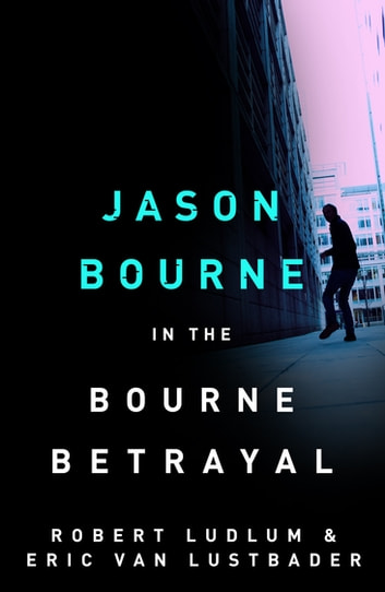 Robert Ludlum's The Bourne Betrayal - The Bourne Saga: Book Five eBook by Eric Van Lustbader