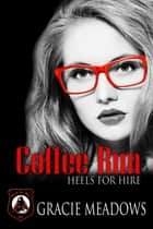 Coffee Run - Heels for Hire, Inc ebook by Gracie Meadows