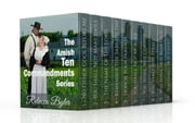 The Amish Ten Commandments (Complete Series Book 1-10) - The Amish Ten Commandments Series ebook by Rebecca Byler