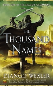 The Thousand Names - Book One of the Shadow Campaigns ebook by Django Wexler