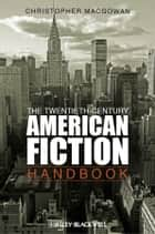 The Twentieth-Century American Fiction Handbook ebook by Christopher MacGowan