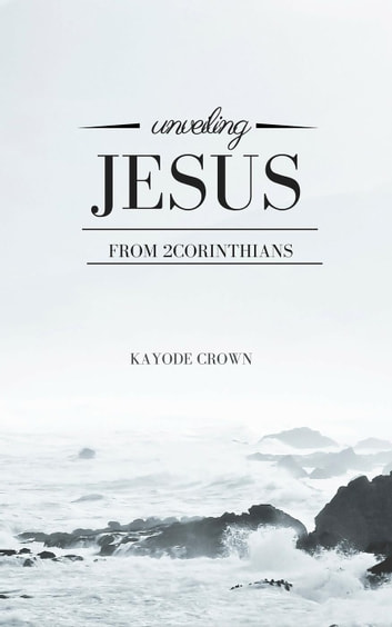 Unveiling Jesus From 2Corinthians ebook by Kayode Crown