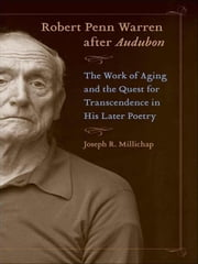 Robert Penn Warren after Audubon: The Work of Aging and the Quest for Transcendence in His Later Poetry ebook by Millichap, Joseph R.