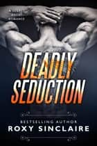 Deadly Seduction - Romantic Secret Agents Series, #2 電子書 by Roxy Sinclaire