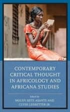 Contemporary Critical Thought in Africology and Africana Studies ebook by Molefi Kete Asante, Clyde Ledbetter Jr., Nilgun Anadolu-Okur,...