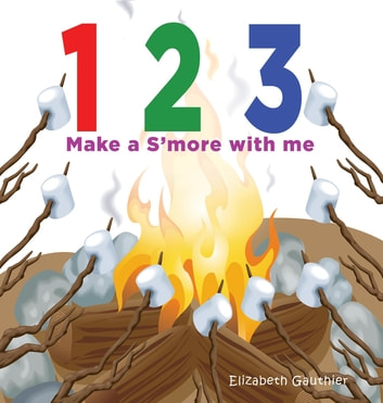 1 2 3 Make a s'more with me - A silly counting book ebook by Elizabeth Gauthier