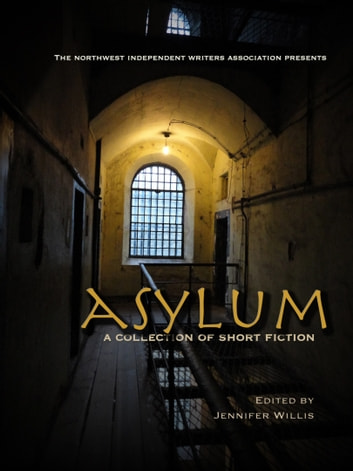 ASYLUM - a collection of short fiction ebook by Jennifer Willis,Rebecca Stefoff,Matthew Wilson