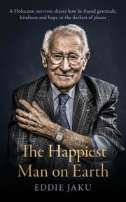 The Happiest Man on Earth ebook by Eddie Jaku
