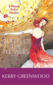 Queen of the Flowers - A Phryne Fisher Mystery ebook by Kerry Greenwood